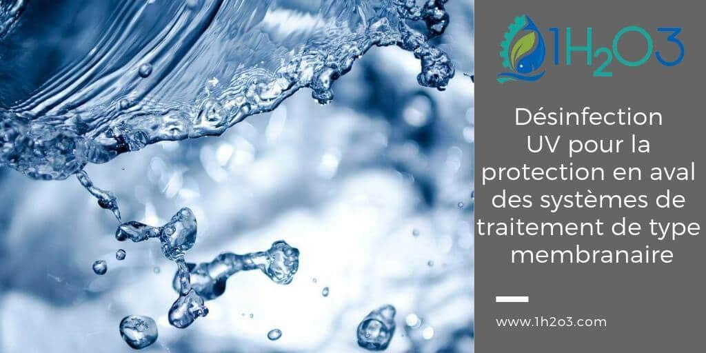 Désinfection UV appliquée à la Protection en aval des systèmes de traitement de type membranaire