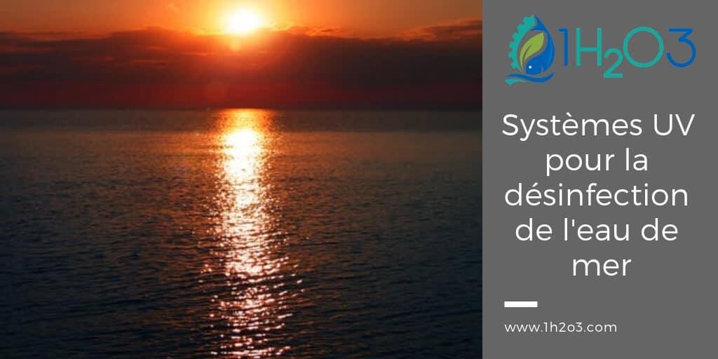 Désinfection UV appliquée aux systèmes UV pour la désinfection de l'eau de mer